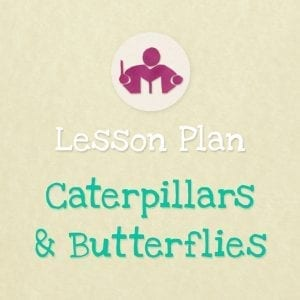 Caterpillars & Butterflies Lesson & activity plan