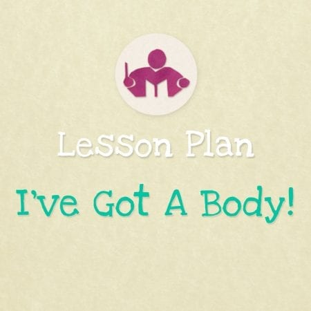 I've Got A Body Lesson & Activity Plan